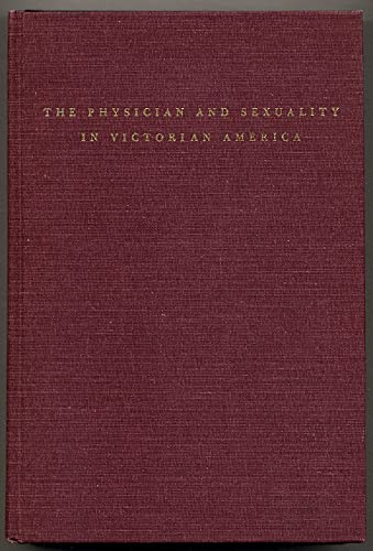 The Physician and Sexuality in Victorian America: Haller, John S.