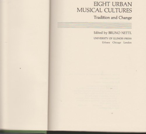 Eight Urban Musical Cultures: Tradition and Change: Nettl, Bruno