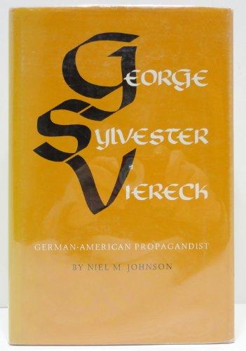George Sylvester Viereck: German-American Propagandist: JOHNSON, Niel M.