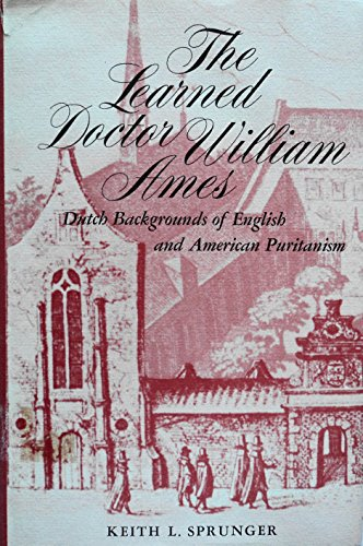 9780252002335: The Learned Doctor William Ames: Dutch Backgrounds of English and American Puritanism