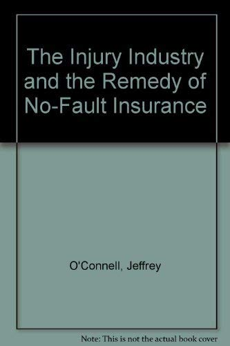 The Injury Industry and the Remedy of No-Fault Insurance: O'Connell, Jeffrey
