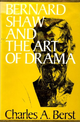 Bernard Shaw and the Art of Drama: Charles A. Berst