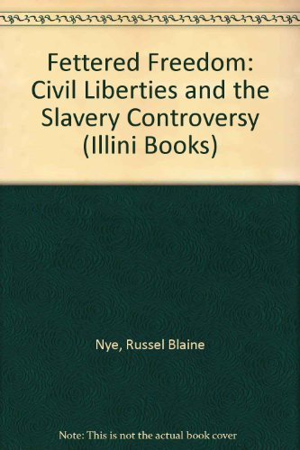 FETTERED FREEDOM: CIVIL LIBERTIES AND THE SLAVERY CONTROVERSY 1830-1860 (AUTHOR SIGNED): Nye, ...