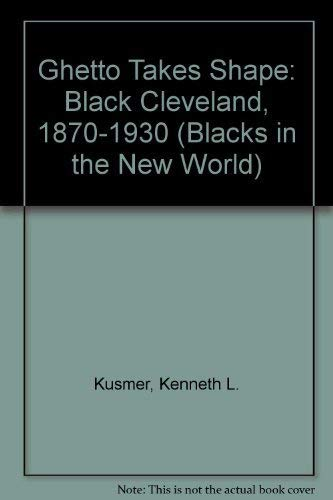 9780252002892: A Ghetto Takes Shape: Black Cleveland, 1870-1930 (Blacks in the New World)