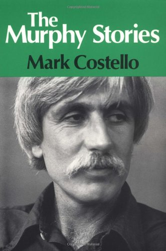 The Murphy Stories (Illinois Short Fiction): Costello, Mark