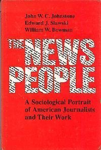 The News People: A Sociological Portrait of: John W. C.