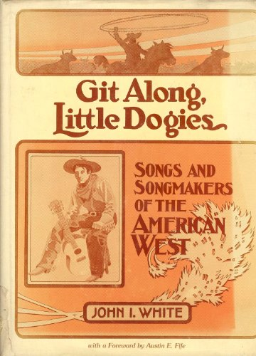 9780252003271: Git Along, Little Dogies: Songs and Songmakers of the American West (Music in American Life)