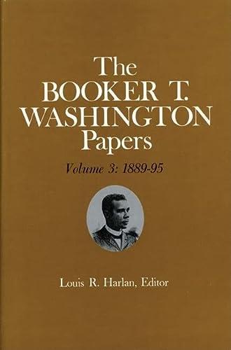 Booker T. Washington Papers Volume 3: 1889-95. Assistant editors, Stuart B. Kaufman and Raymond W. ...