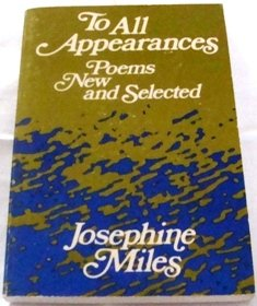 To All Appearances : Poems New and: Miles, Josephine.