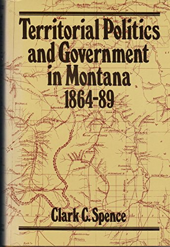 Territorial Politics and Government in Montana 1864-89