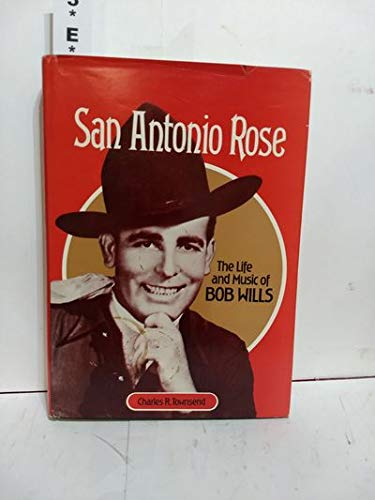 San Antonio Rose: The Life and Music of Bob Wills: Townsend, Charles R.