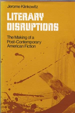 9780252005145: Literary Disruptions: Making of a Post-contemporary American Fiction