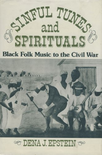 Sinful Tunes and Spirituals: Black Folk Music to the Civil War: Epstein, Dena J.