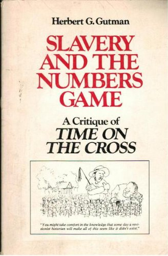 Slavery and the Numbers Game : A Critique of Time on the Cross (Blacks in the New World Ser.)