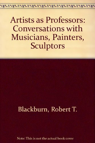 Artists as Professors: Conversations with Musicians, Painters,: Risenhoover, Morris; Blackburn,