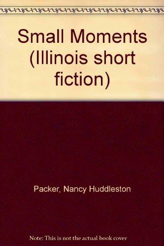 9780252006159: Small Moments (Illinois short fiction)