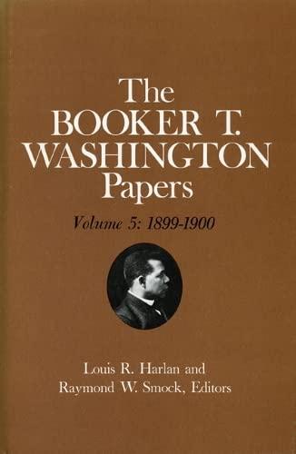 9780252006272: Booker T. Washington Papers Volume 5: 1899-1900. Assistant editor, Barbara S. Kraft