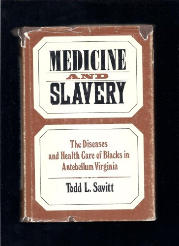 Medicine and Slavery: The Diseases and Health Care of Blacks in Antebellum Virginia (Blacks in the ...
