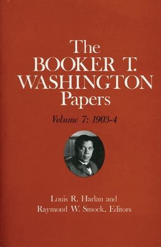 Booker T. Washington Papers Volume 7: 1903-4. Assistant editor, Barbara S. Kraft: Washington, ...