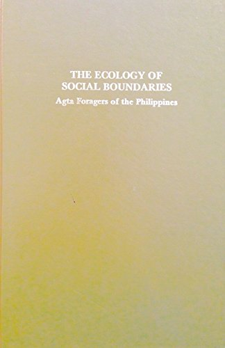 9780252006685: Ecology of Social Boundaries: Agta Foragers of the Philippines