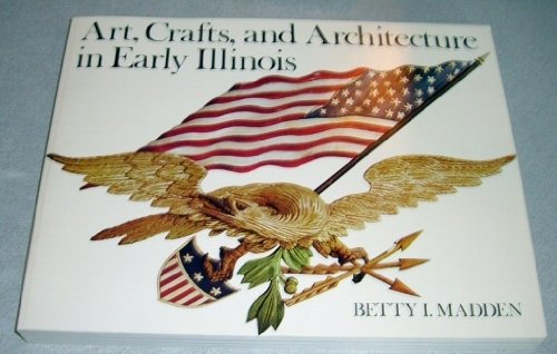 9780252006753: Art, Crafts, and Architecture in Early Illinois