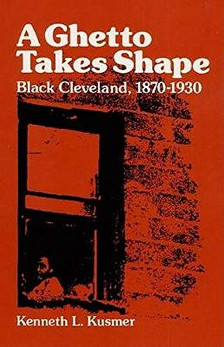 9780252006906: A Ghetto Takes Shape: Black Cleveland, 1870-1930 (Blacks in the New World)