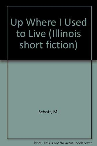 9780252007194: Up where I used to live: Stories (Illinois short fiction)