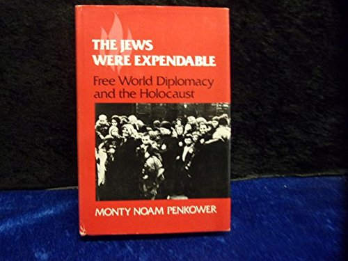 9780252007477: The Jews Were Expendable: Free World Diplomacy and the Holocaust