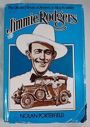Jimmie Rodgers: The Life and Times of America's Blue Yodeler: Porterfield, Nolan