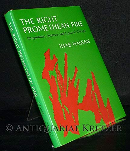 9780252007538: The Right Promethean Fire: Imagination, Science, and Cultural Change