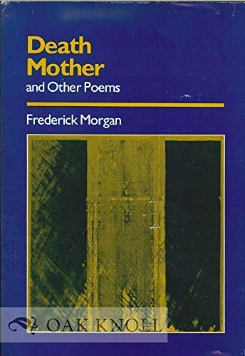 Death Mother and Other Poems: Morgan, Frederick (SIGNED)
