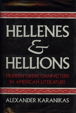 Hellenes and Hellions: Modern Greek Characters in American Literature. Signed by Alexander ...