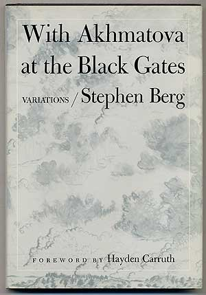With Akhmatova at the Black Gates: VARIATIONS. POEMS (0252008332) by Stephen Berg