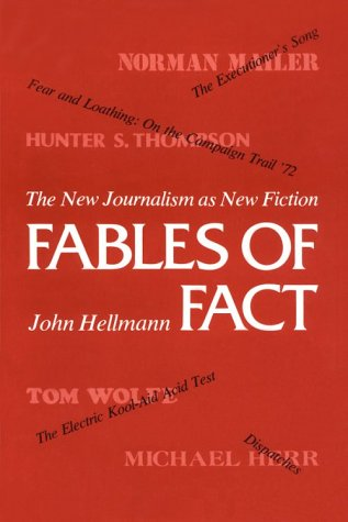 Fables of Fact. The New Journalism as New Fiction.: Hellmann, John