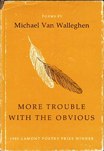 More Trouble with the Obvious: Poems: Van Walleghen, Michael