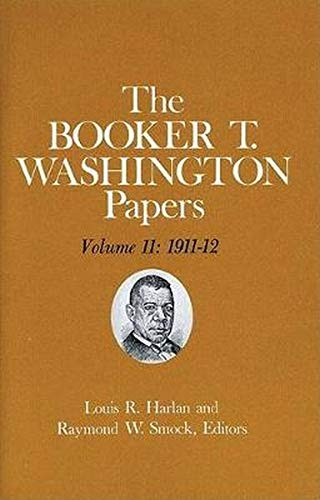 Booker T. Washington Papers Volume 11: 1911-12. Assistant editor, Geraldine McTigue: Washington, ...