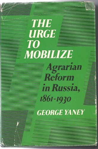 The Urge To Mobilize Agrarian Reform in Russia, 1861-1930: Yaney, George