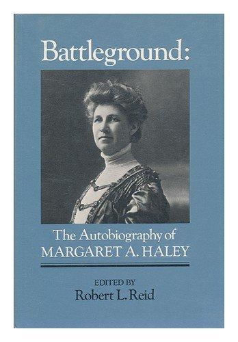 9780252009136: Battleground: The Autobiography of Margaret A. Haley