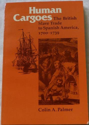 Human Cargoes: The British Slave Trade to Spanish America, 1700-1739 (Blacks in the New World ...