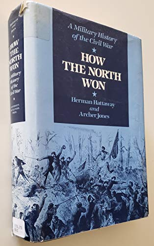 How the North Won: A Military History of the Civil War.: HATTAWAY, Herman, and JONES, Archer.