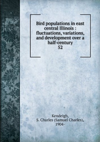 Bird Populations in East Central Illinois: Fluctuations,: Kendeigh, S. Charles