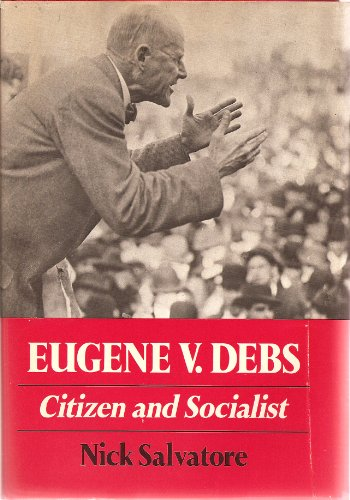 Eugene V. Debs: Citizen and Socialist (Working Class in American History): Nick Salvatore