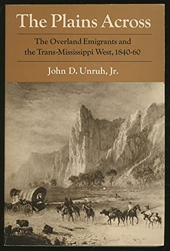 9780252009686: The Plains Across: The Overland Emigrants and the Trans-Mississippi West, 1840-60