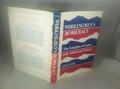 9780252009990: Working-men's Democracy: Knights of Labor and American Politics (The Working class in American history)
