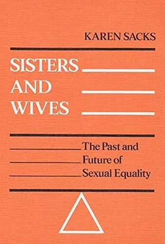 Sisters and Wives : The Past and: Karen Sacks