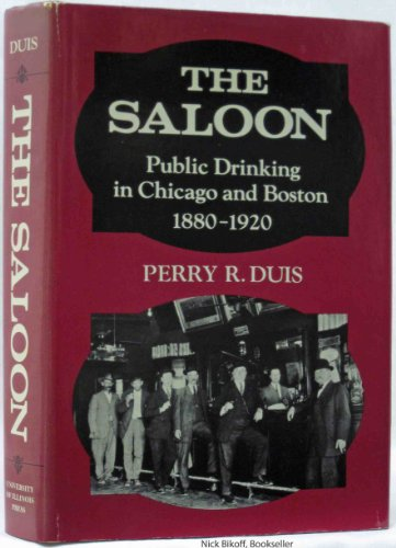 THE SALOON, PUBLIC DRINKING IN CHICAGO AND BOSTON 1880-1920
