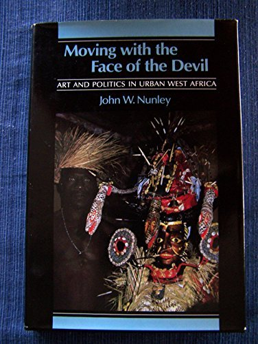 Moving With the Face of the Devil: Art and Politics in Urban West Africa