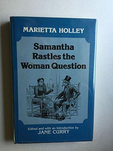 Samantha Rastles the Woman Question: Holley, Marietta (Curry,