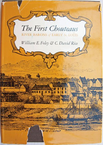 The First Chouteaus: River Barons of Early St. Louis