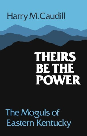 THEIRS BE THE POWER: THE MOGULS OF EASTERN KENTUCKY: Caudill, Harry M.
